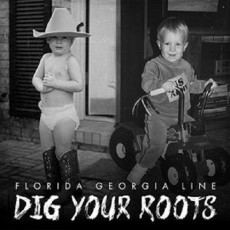 [CD] Dig Your Roots - Florida Georgia Line